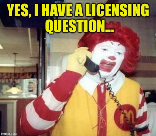 YES, I HAVE A LICENSING QUESTION... | made w/ Imgflip meme maker