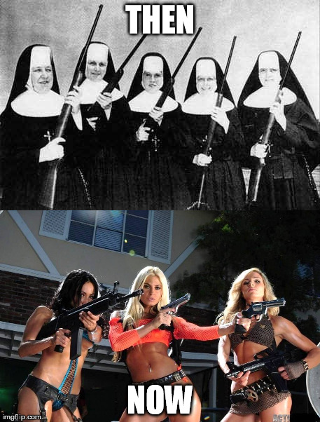 Girls with Guns | THEN NOW | image tagged in girls,guns,2nd amendment | made w/ Imgflip meme maker