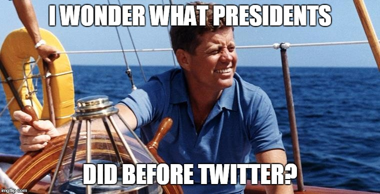 I WONDER WHAT PRESIDENTS DID BEFORE TWITTER? | image tagged in president twitter | made w/ Imgflip meme maker