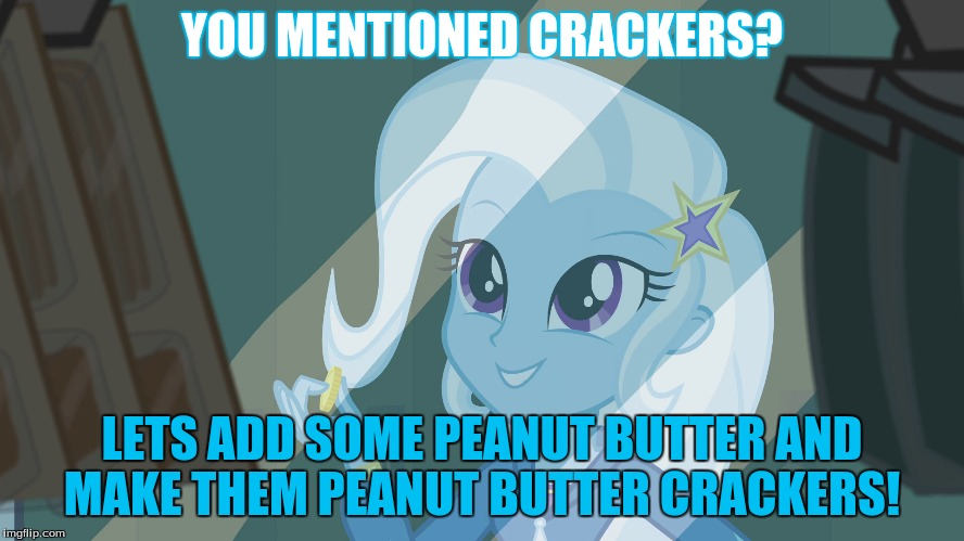 YOU MENTIONED CRACKERS? LETS ADD SOME PEANUT BUTTER AND MAKE THEM PEANUT BUTTER CRACKERS! | made w/ Imgflip meme maker