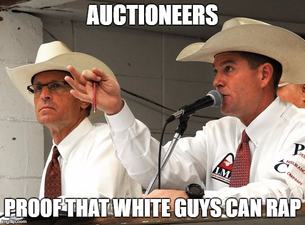 AUCTIONEERS PROOF THAT WHITE GUYS CAN RAP | image tagged in auctioneer | made w/ Imgflip meme maker