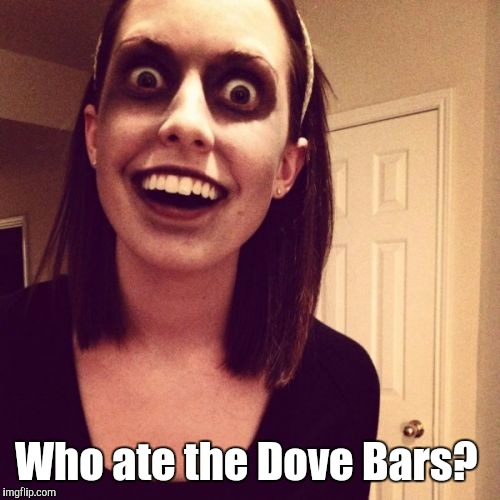 Zombie-...end.jpg | Who ate the Dove Bars? | image tagged in zombie-endjpg | made w/ Imgflip meme maker