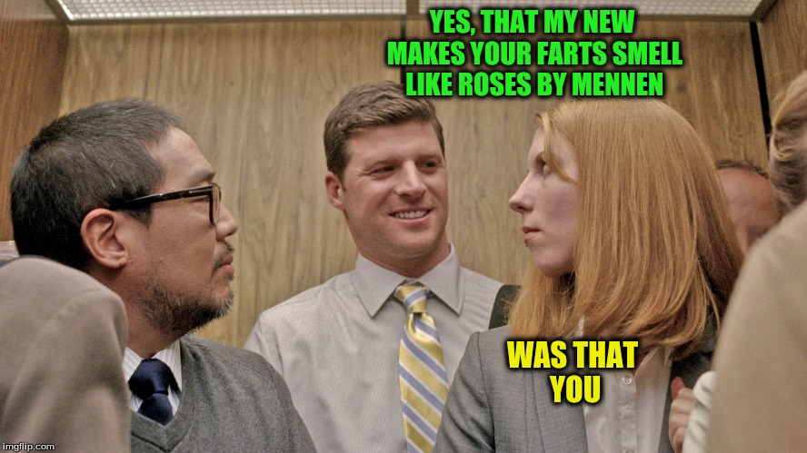 YES, THAT MY NEW MAKES YOUR FARTS SMELL LIKE ROSES BY MENNEN WAS THAT YOU | made w/ Imgflip meme maker