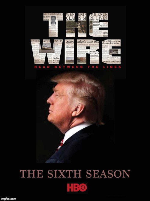 The Wire, 6th season | image tagged in the wire,trump,trump wire tap,wiretapping,wire tap,donald trump | made w/ Imgflip meme maker