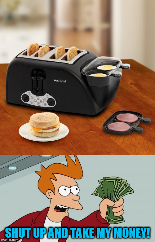 MY OWN EGG McMUFFIN MAKER? | SHUT UP AND TAKE MY MONEY! | image tagged in egg muffin,tammyfaye | made w/ Imgflip meme maker