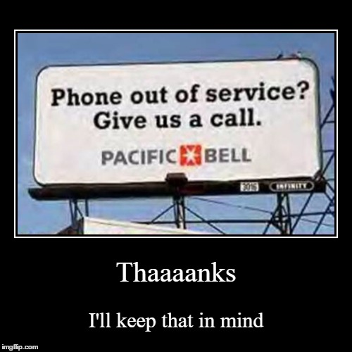 Pacific bell, more like Dumbbell | Thaaaanks | I'll keep that in mind | image tagged in funny,demotivationals,memes,funny memes,irony,road signs | made w/ Imgflip demotivational maker