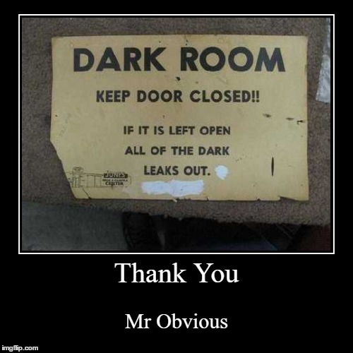 Dark Leak Out | Thank You | Mr Obvious | image tagged in funny,demotivationals,warning sign,funny signs,memes,funny memes | made w/ Imgflip demotivational maker