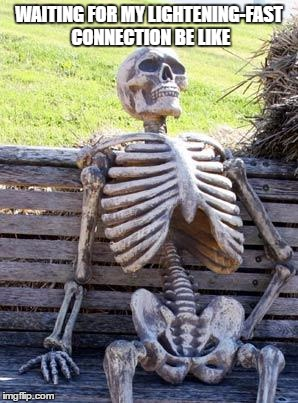 Waiting Skeleton Meme | WAITING FOR MY LIGHTENING-FAST CONNECTION BE LIKE | image tagged in memes,waiting skeleton | made w/ Imgflip meme maker