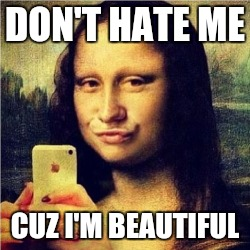 DON'T HATE ME CUZ I'M BEAUTIFUL | made w/ Imgflip meme maker