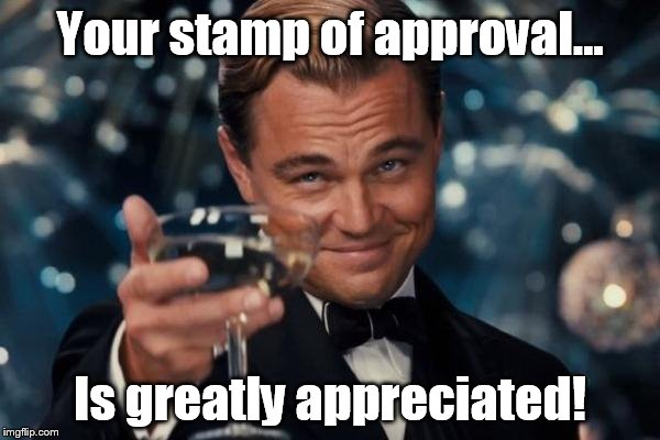 Leonardo Dicaprio Cheers Meme | Your stamp of approval... Is greatly appreciated! | image tagged in memes,leonardo dicaprio cheers | made w/ Imgflip meme maker