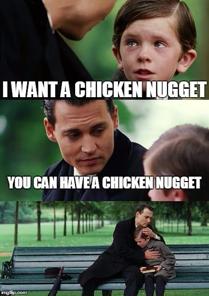 Finding Neverland Meme | I WANT A CHICKEN NUGGET YOU CAN HAVE A CHICKEN NUGGET | image tagged in memes,finding neverland | made w/ Imgflip meme maker
