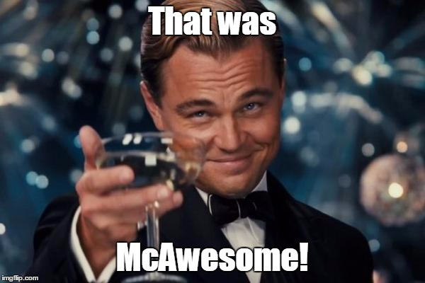 Leonardo Dicaprio Cheers Meme | That was McAwesome! | image tagged in memes,leonardo dicaprio cheers | made w/ Imgflip meme maker