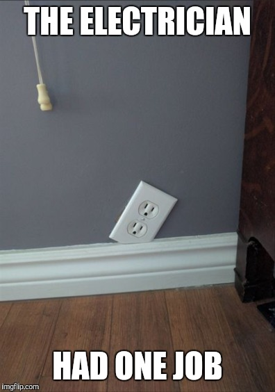 Uh? | THE ELECTRICIAN HAD ONE JOB | image tagged in you had one job | made w/ Imgflip meme maker