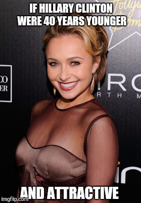 IF HILLARY CLINTON WERE 40 YEARS YOUNGER AND ATTRACTIVE | image tagged in hillary clinton,hayden panettiere,jbmemegeek | made w/ Imgflip meme maker