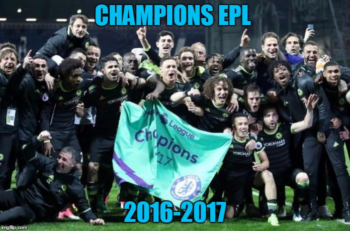 CHAMPIONS EPL 2016-2017 | image tagged in chelsea | made w/ Imgflip meme maker