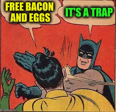 Batman Slapping Robin Meme | FREE BACON AND EGGS IT'S A TRAP | image tagged in memes,batman slapping robin | made w/ Imgflip meme maker