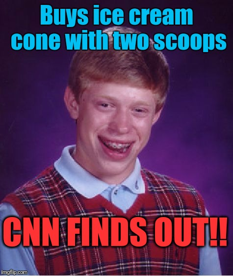 Now the whole world is gonna know! | Buys ice cream cone with two scoops CNN FINDS OUT!! | image tagged in memes,bad luck brian | made w/ Imgflip meme maker