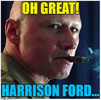 OH GREAT! HARRISON FORD... | made w/ Imgflip meme maker