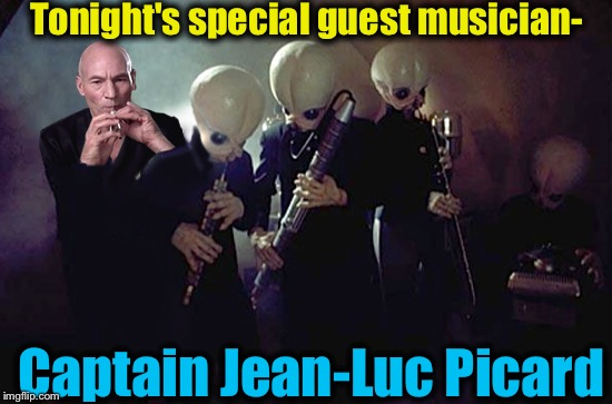 One night only at the Mos Eisley Cantina, that flute shredding Captain from the Federation of Planets! | Tonight's special guest musician- Captain Jean-Luc Picard | image tagged in memes,picard,star wars mos eisley,evilmandoevil,funny | made w/ Imgflip meme maker