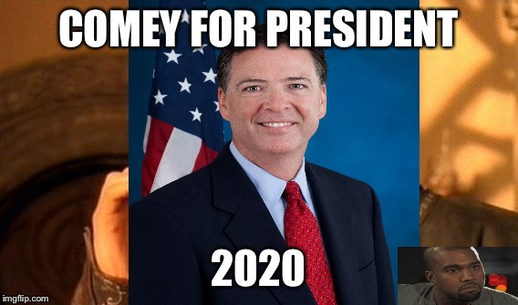 COMEY FOR PRESIDENT 2020 | made w/ Imgflip meme maker