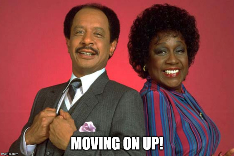 MOVING ON UP! | made w/ Imgflip meme maker