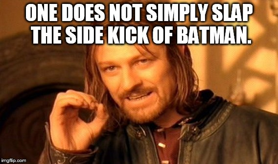 One Does Not Simply Meme | ONE DOES NOT SIMPLY SLAP THE SIDE KICK OF BATMAN. | image tagged in memes,one does not simply | made w/ Imgflip meme maker