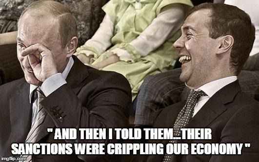 """ AND THEN I TOLD THEM...THEIR SANCTIONS WERE CRIPPLING OUR ECONOMY "" 