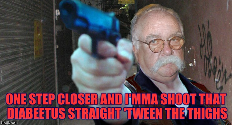 Diabeetus thug | ONE STEP CLOSER AND I'MMA SHOOT THAT DIABEETUS STRAIGHT 'TWEEN THE THIGHS | image tagged in diabeetus thug | made w/ Imgflip meme maker