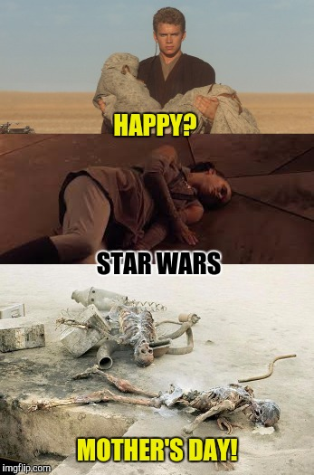 HAPPY? MOTHER'S DAY! STAR WARS | made w/ Imgflip meme maker