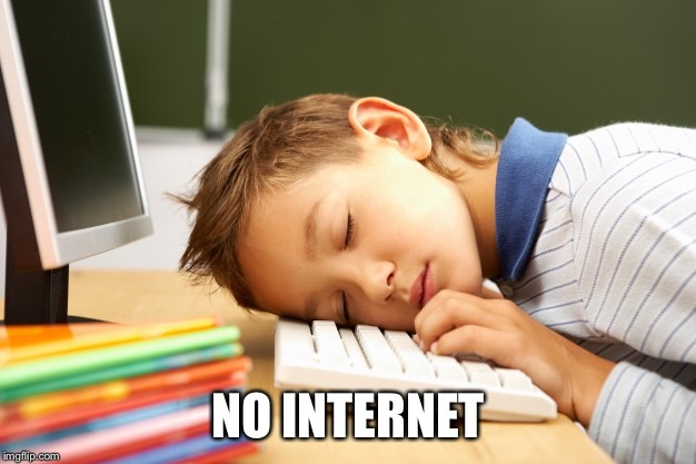 NO INTERNET | made w/ Imgflip meme maker