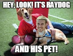 HEY, LOOK! IT'S RAYDOG AND HIS PET! | image tagged in memes,raydog,face-swap | made w/ Imgflip meme maker