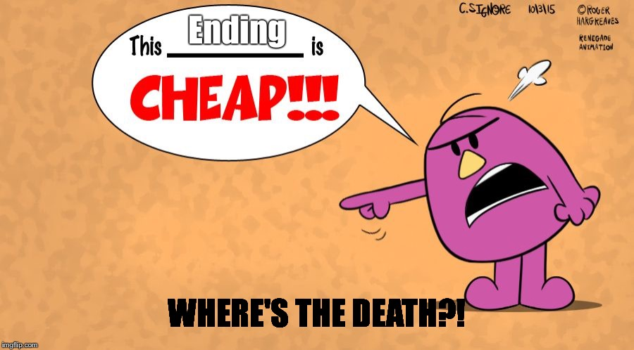 This x is CHEAP! - Mr Stubborn | Ending WHERE'S THE DEATH?! | image tagged in this x is cheap - mr stubborn | made w/ Imgflip meme maker