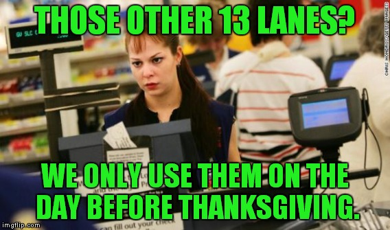 THOSE OTHER 13 LANES? WE ONLY USE THEM ON THE DAY BEFORE THANKSGIVING. | made w/ Imgflip meme maker