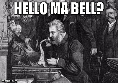 This makes me feel really old, but not so old that I still don't call my mother on Mother's day | HELLO MA BELL? | image tagged in alexander bell,mothers day | made w/ Imgflip meme maker