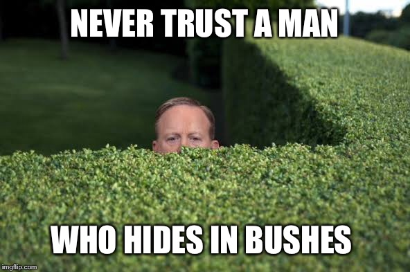 NEVER TRUST A MAN WHO HIDES IN BUSHES | made w/ Imgflip meme maker