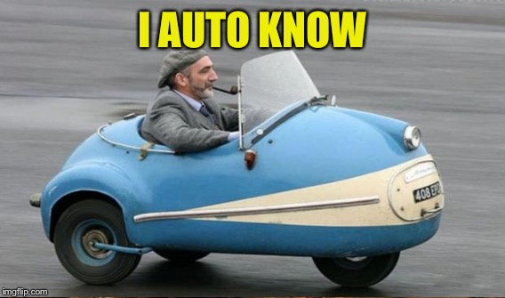 I AUTO KNOW | made w/ Imgflip meme maker