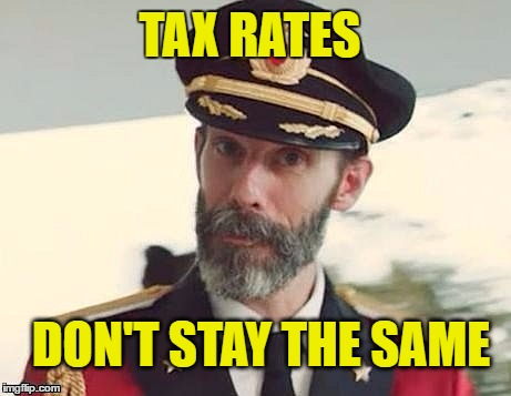 Captain Obvious | TAX RATES DON'T STAY THE SAME | image tagged in captain obvious | made w/ Imgflip meme maker