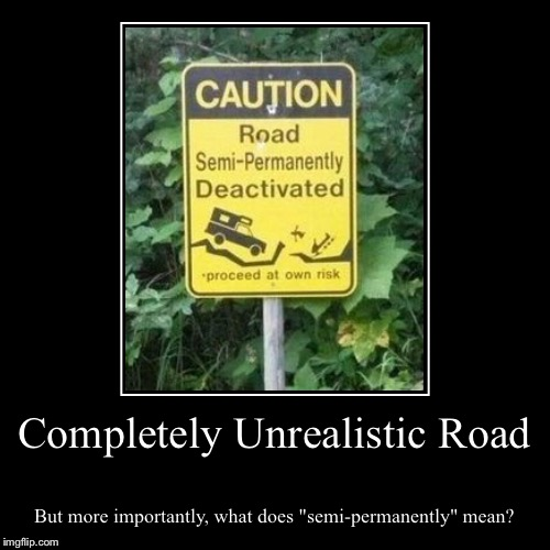 "Completely Unrealistic Road | But more importantly, what does ""semi-permanently"" mean? 