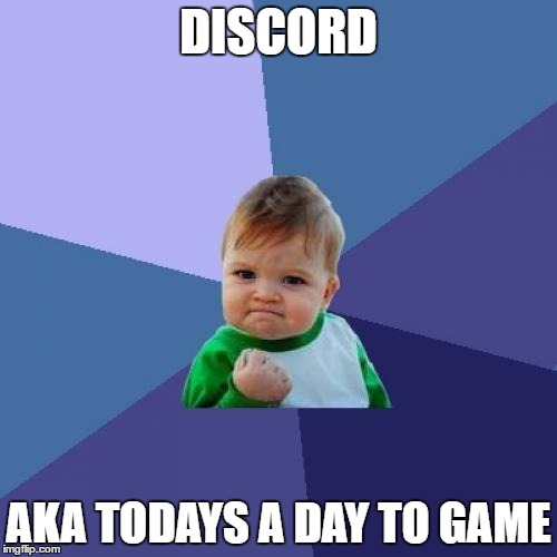 Success Kid Meme | DISCORD AKA TODAYS A DAY TO GAME | image tagged in memes,success kid | made w/ Imgflip meme maker