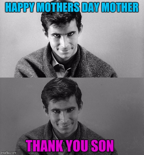 Submission week, a Sewmyeyesshut event.  | HAPPY MOTHERS DAY MOTHER THANK YOU SON | image tagged in sewmyeyesshut,funny memes,mothers day,psycho,submission weak | made w/ Imgflip meme maker