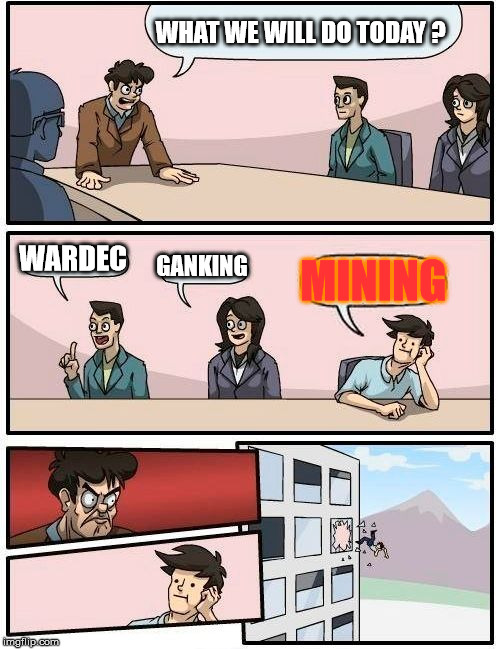 Boardroom Meeting Suggestion Meme |  WHAT WE WILL DO TODAY ? WARDEC; GANKING; MINING | image tagged in memes,boardroom meeting suggestion | made w/ Imgflip meme maker