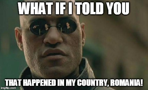 Matrix Morpheus Meme | WHAT IF I TOLD YOU THAT HAPPENED IN MY COUNTRY, ROMANIA! | image tagged in memes,matrix morpheus | made w/ Imgflip meme maker
