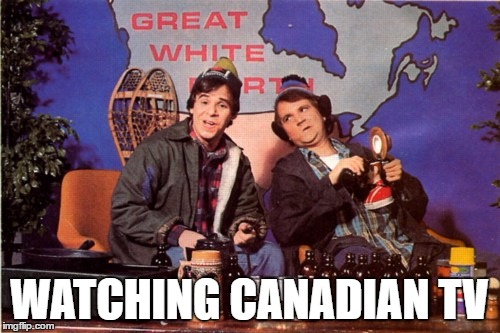 WATCHING CANADIAN TV | made w/ Imgflip meme maker