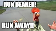 RUN BEAKER! RUN AWAY!! | made w/ Imgflip meme maker
