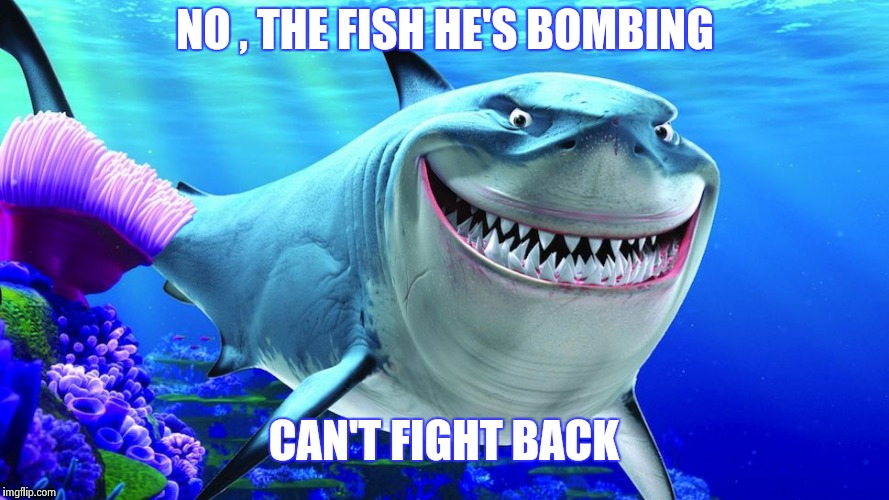 Happy Shark | NO , THE FISH HE'S BOMBING CAN'T FIGHT BACK | image tagged in happy shark | made w/ Imgflip meme maker