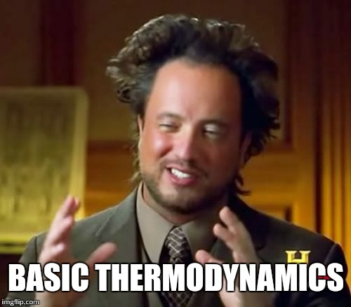 Ancient Aliens Meme | BASIC THERMODYNAMICS | image tagged in memes,ancient aliens | made w/ Imgflip meme maker