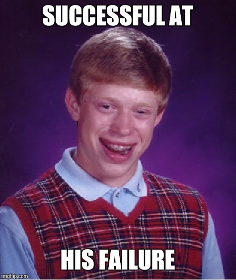 Bad Luck Brian Meme | SUCCESSFUL AT HIS FAILURE | image tagged in memes,bad luck brian | made w/ Imgflip meme maker