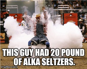 THIS GUY HAD 20 POUND OF ALKA SELTZERS. | made w/ Imgflip meme maker