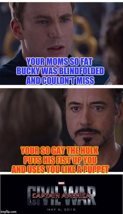 Yo mama civil war | YOUR MOMS SO FAT BUCKY WAS BLINDFOLDED AND COULDN'T MISS YOUR SO GAY THE HULK PUTS HIS FIST UP YOU AND USES YOU LIKE A PUPPET | image tagged in memes,marvel civil war 1,captain america,iron man,civil war | made w/ Imgflip meme maker