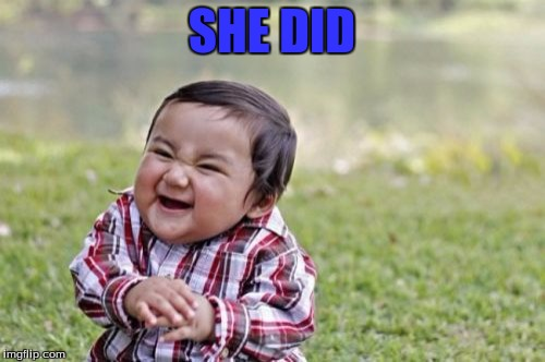 Evil Toddler Meme | SHE DID | image tagged in memes,evil toddler | made w/ Imgflip meme maker